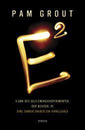 E2: Ni gør-det-selv-energieksperimenter, der beviser, at tankerne skaber din virkelighed
