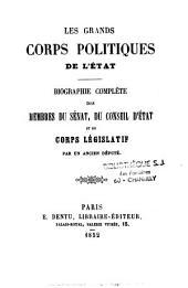 Les grands Corps politiques de l'État: biographie complète des membres du Sénat, du conseil d'État et du Corps législatif