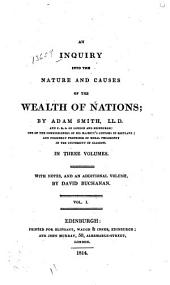 An Inquiry Into the Nature and Causes of the Wealth of Nations: In Three Volumes. With Notes, and an Additional Volume, Volume 1