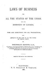 Laws of Business for All the States of the Union, and the Dominion of Canada: With Forms and Directions for All Transactions, and Abstracts of the Laws of All the States on Various Topics