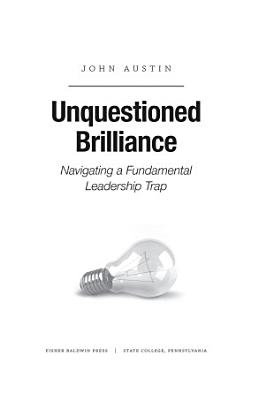 Unquestioned Brilliance  Navigating a Fundamental Leadership Trap