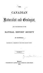 The Canadian Naturalist and Quarterly Journal of Science: With the Proceedings of the Natural History Society of Montreal ..., Volume 5