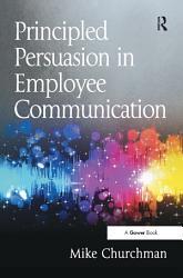 Principled Persuasion In Employee Communication Book PDF