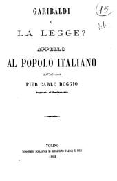 Garibaldi o la legge? appello al popolo italiano dell'avvocato Pier Carlo Boggio deputato al Parlamento
