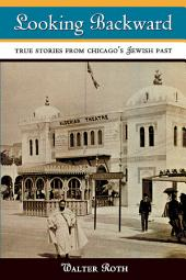 Looking Backward: True Stories from Chicago's Jewish Past