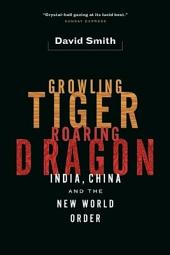 Growling Tiger, Roaring Dragon: India, China, and the New World Order
