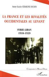 La France et les rivalités occidentales au Levant: Syrie-Liban 1918-1939