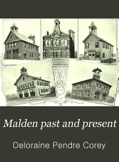 Malden Past and Present: Issued on the Occasion of the Two Hundred and Fiftieth Anniversary of Malden, Mass., May, 1899 : Incorporated as a Town in 1649