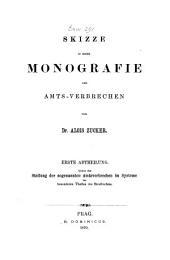 Skizze zu einer Monografie der Amts-Verbrechen von Alois Zucker: Erste Abtheilung. Ueber die Stellung der sogenannten Amtsverbrechen im Systeme des besonderen Theiles des Strafrechtes