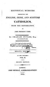 Historical Memoirs Respecting the English, Irish, and Scottish, Catholics, from the Reformation, to the Present Time