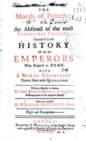 The Morals of Princes, Or An Abstract of the Most Remarkable Passages Contain'd in the History of All the Emperors who Reign'd in Rome: With a Moral Reflection Drawn from Each Quotation ...