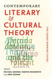 Contemporary Literary and Cultural Theory: The Johns Hopkins Guide