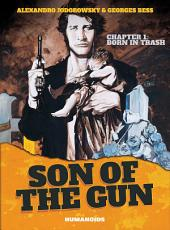 Son of the Gun #1 : Born in Trash