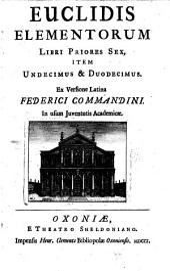 Euclidis Elementorum libri priores sex, item undecimus & duodecimus: Ex versione latina Frederici Commandini. In usum juventutis academicae, Volume 1