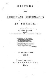 History of the Protestant Reformation in France: Volume 1