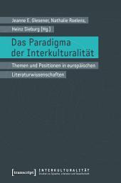 Das Paradigma der Interkulturalität: Themen und Positionen in europäischen Literaturwissenschaften