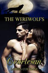The Werewolf's Courtesan (BBW Paranormal Erotic Romance Billionaire Action - Werewolf Alpha Mate)