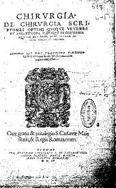 Chirurgia: De chirurgia scriptores optimi quique veteres et recentiores, plerique in Germania antehac non editi, nunc primum in vnum coniuncti volumen...