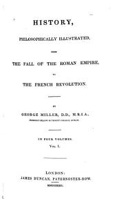 History, Philosophically Illustrated: From the Fall of the Roman Empire, to the French Revolution, Volume 1