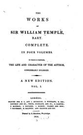 The Works of Sir William Temple, Bart: To which is Prefixed, the Life and Character of the Author, Considerably Enlarged, Volume 1