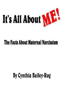 It s All About ME  The Facts About Maternal Narcissism PDF