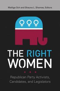 The Right Women  Republican Party Activists  Candidates  and Legislators PDF