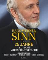 Hans Werner Sinn und 25 Jahre deutsche Wirtschaftspolitik PDF
