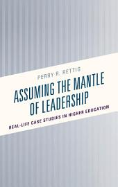 Assuming the Mantle of Leadership: Real-Life Case Studies in Higher Education