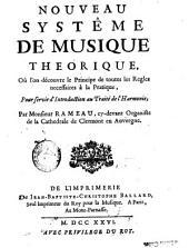 Nouveau systême de musique theorique, où l'on découvre le principe de toutes les regles necessaires à la pratique, pour servir d'introduction au Traité de l'harmonie ; par Monsieur Rameau, cy-devant organiste de la cathedrale de Clermont en Auvergne