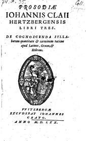 Prosodiae libri III: De cognoscenda syllabarum quantitate et carminum ratione apud Latinos, Graecos et Habraeos