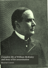 Complete Life of William McKinley and Story of His Assassination: An Authentic and Official Memorial Edition, Containing Every Incident in the Career of the Immortal Statesman, Soldier, Orator and Patriot