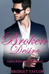 Broken Desire: Alpha Billionaire Romance Series: Book 4