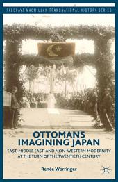 Ottomans Imagining Japan: East, Middle East, and Non-Western Modernity at the Turn of the Twentieth Century