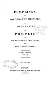 Pompeiana: The Typography, Edifices and Ornaments of Pompeii, Volume 2