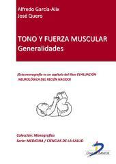Tono y fuerza muscular. Generalidades: Evaluación neurológica del recién nacido