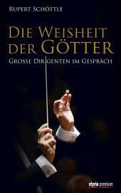 Die Weisheit der Götter: Große Dirigenten im Gespräch