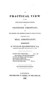 A Practical View of the Prevailing Religious System of Professed Christians: In the Higher and Middle Classes in this Country, Contrasted with Real Christianity