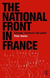 The National Front in France: Ideology, Discourse and Power