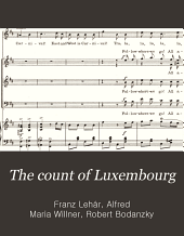 The count of Luxembourg: a new musical play in two acts