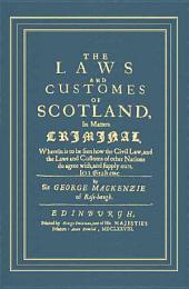 The Laws and Customes of Scotland, in Matters Criminal: Wherein is to be Seen how the Civil Law, and the Laws and Customs of Other Nations Do Agree with and Supply Ours