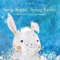 Snow Rabbit  Spring Rabbit  A Book of Changing Seasons PDF