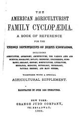 The American Agriculturist Family Cyclopædia: A Book of Reference for the Various Departments of Human Knowledge, Including Agriculture, Astronomy, Architecture, the Various Arts and Sciences, Biography, Botany, Chemistry, Engineering, Geography, Geology, History, Horticulture, Literature, Mechanics, Medicine, Mythology, Physiology, Natural History, and Many Others, Together with a Special Agricultural Supplement ...