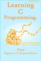 Learning C Programming :: Easy Beginner's To Experts Edition.
