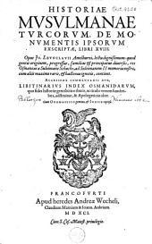 Historiae Musulmanae Turcorum, de monumentis ipsorum exscriptae, libri XVIII.