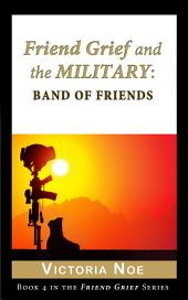 Friend Grief and the Military:: Band of Friends