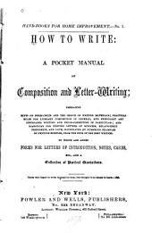 How to Write: A Pocket Manual of Composition and Letter-writing ... : to which are Added Forms for Letters of Introduction, Notes, Cards, Etc., and a Collection of Poetical Quotations