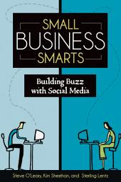 Small Business Smarts: Building Buzz with Social Media: Building Buzz with Social Media