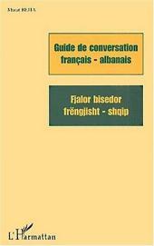 GUIDE DE CONVERSATION FRANÇAIS-ALBANAIS: Fjalor bisedor frëngjisht - shqip