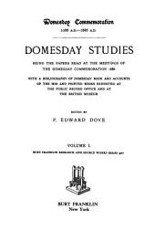 Domesday Studies: Being the Papers Read at the Meetings of the Domesday Commemoration, 1886. With a Bibliography of Domesday Book and Accounts of the MSS. and Printed Books Exhibited at the Public Record Office and at the British Museum, Volume 1