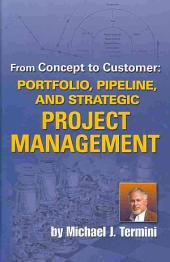From Concept to Customer: Portfolio, Pipeline, and Strategic Project Management